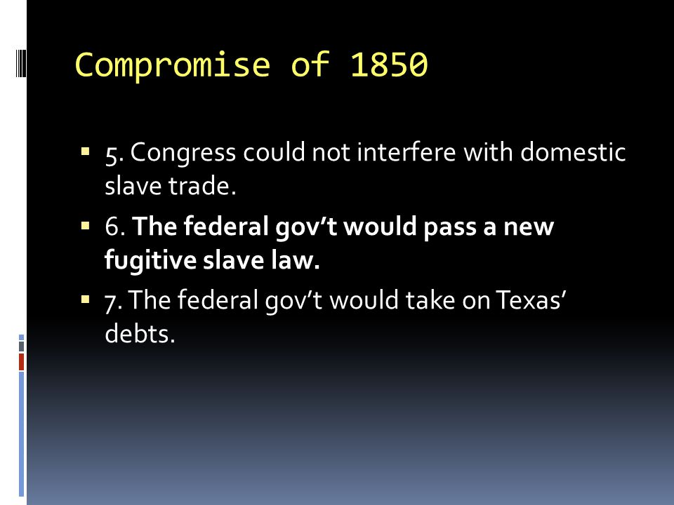 Compromise of 1850  5. Congress could not interfere with domestic slave trade.