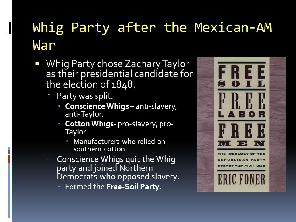 Whig Party after the Mexican-AM War  Whig Party chose Zachary Taylor as their presidential candidate for the election of 1848.