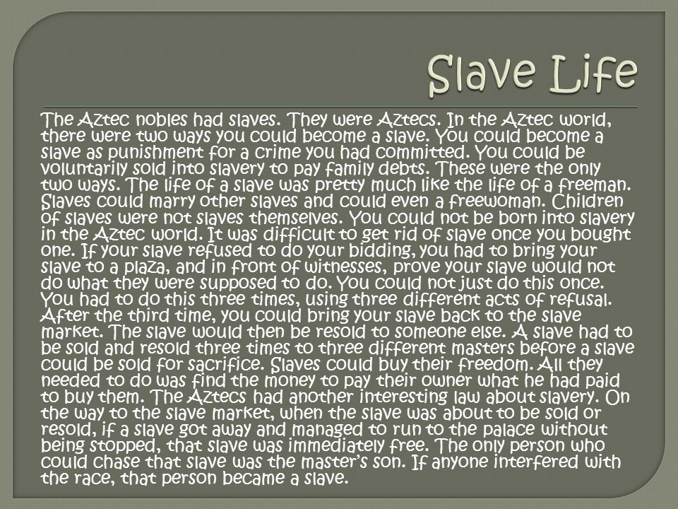 The Aztec nobles had slaves. They were Aztecs.