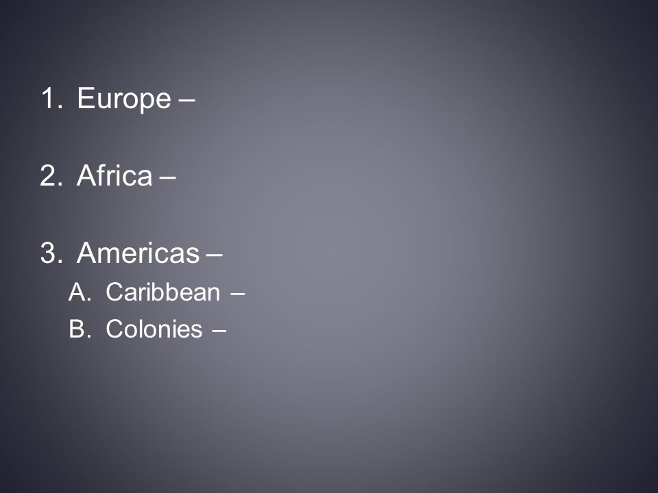 1.Europe – 2.Africa – 3.Americas – A.Caribbean – B.Colonies –