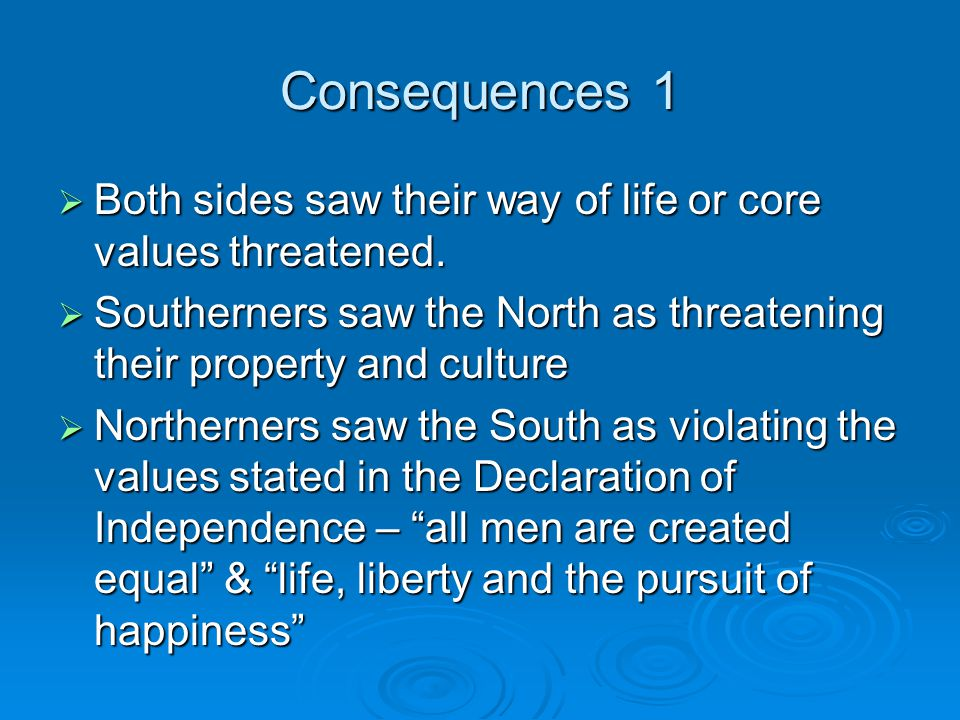 Consequences 1  Both sides saw their way of life or core values threatened.