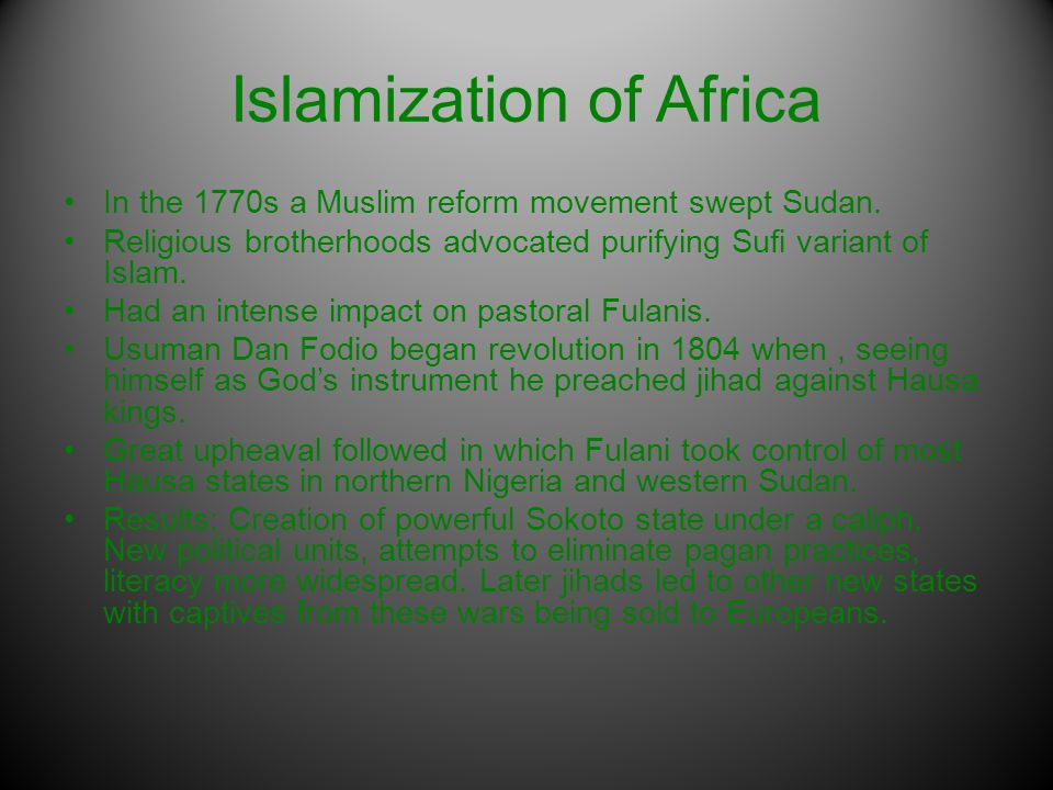 Islamization of Africa In the 1770s a Muslim reform movement swept Sudan.