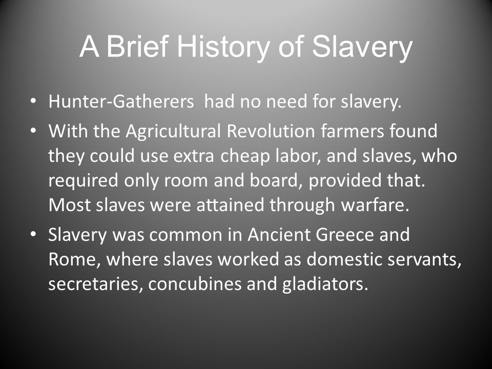 A Brief History of Slavery Hunter-Gatherers had no need for slavery.