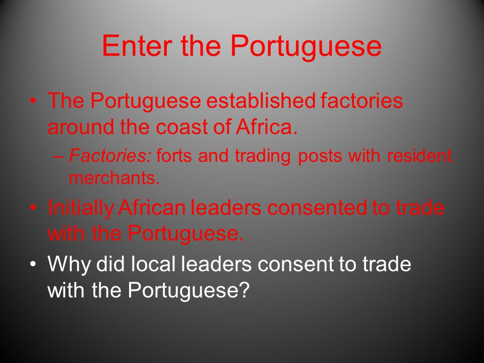 Enter the Portuguese The Portuguese established factories around the coast of Africa.