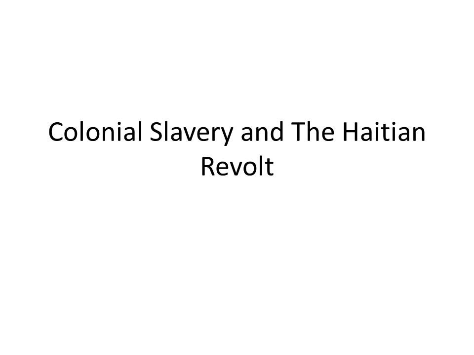Colonial Slavery and The Haitian Revolt