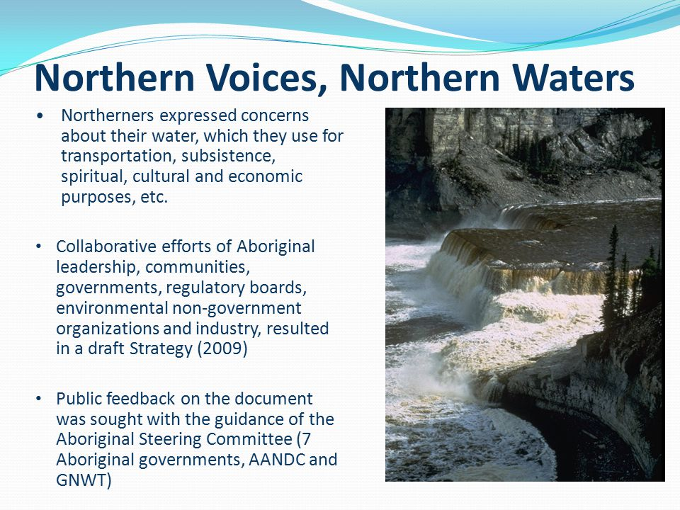 NWT Water Stewardship Strategy Vision: The waters of the Northwest Territories will remain clean, abundant, and productive for all time.