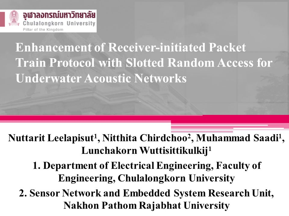 Enhancement of Receiver-initiated Packet Train Protocol with Slotted Random Access for Underwater Acoustic Networks Nuttarit Leelapisut 1, Nitthita Ch