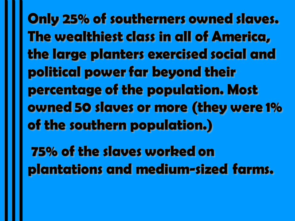 Only 25% of southerners owned slaves.