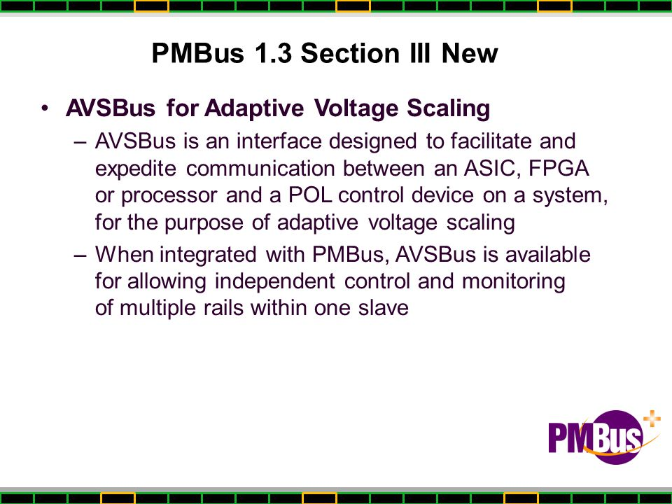 PMBus 1.3 Section III New AVSBus for Adaptive Voltage Scaling –AVSBus is an interface designed to facilitate and expedite communication between an ASI
