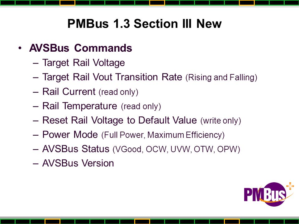 PMBus 1.3 Section III New AVSBus Commands –Target Rail Voltage –Target Rail Vout Transition Rate (Rising and Falling) –Rail Current (read only) –Rail