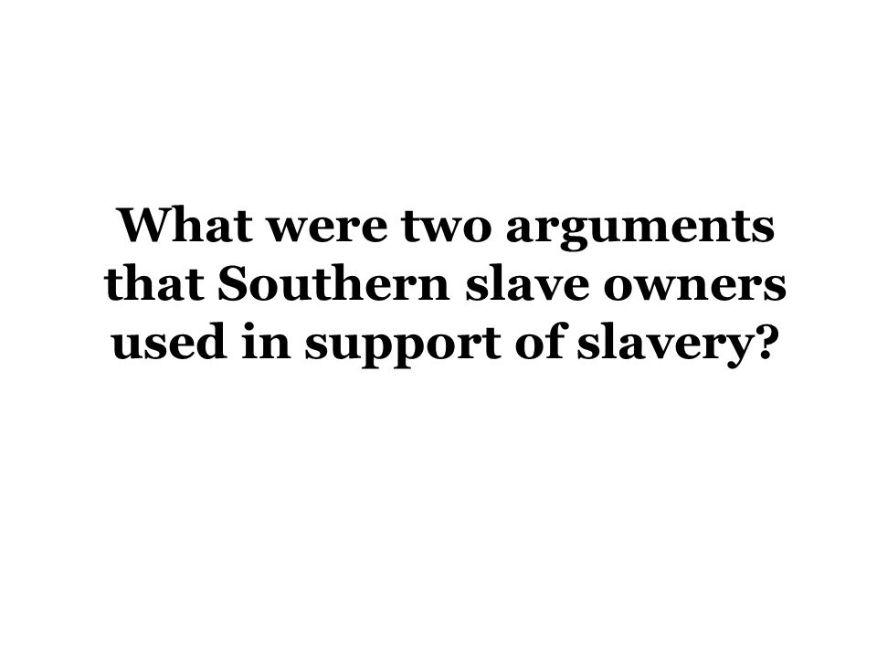 What were two arguments that Southern slave owners used in support of slavery?
