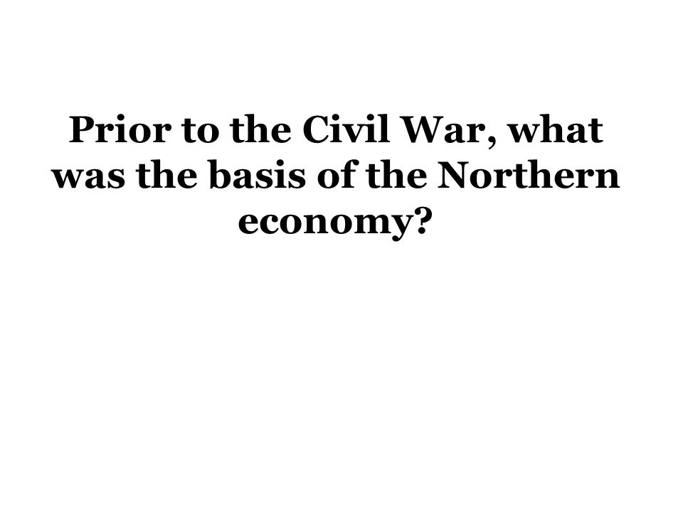 Prior to the Civil War, what was the basis of the Northern economy?