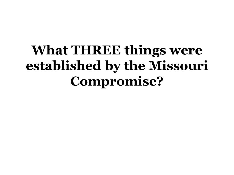 What THREE things were established by the Missouri Compromise?