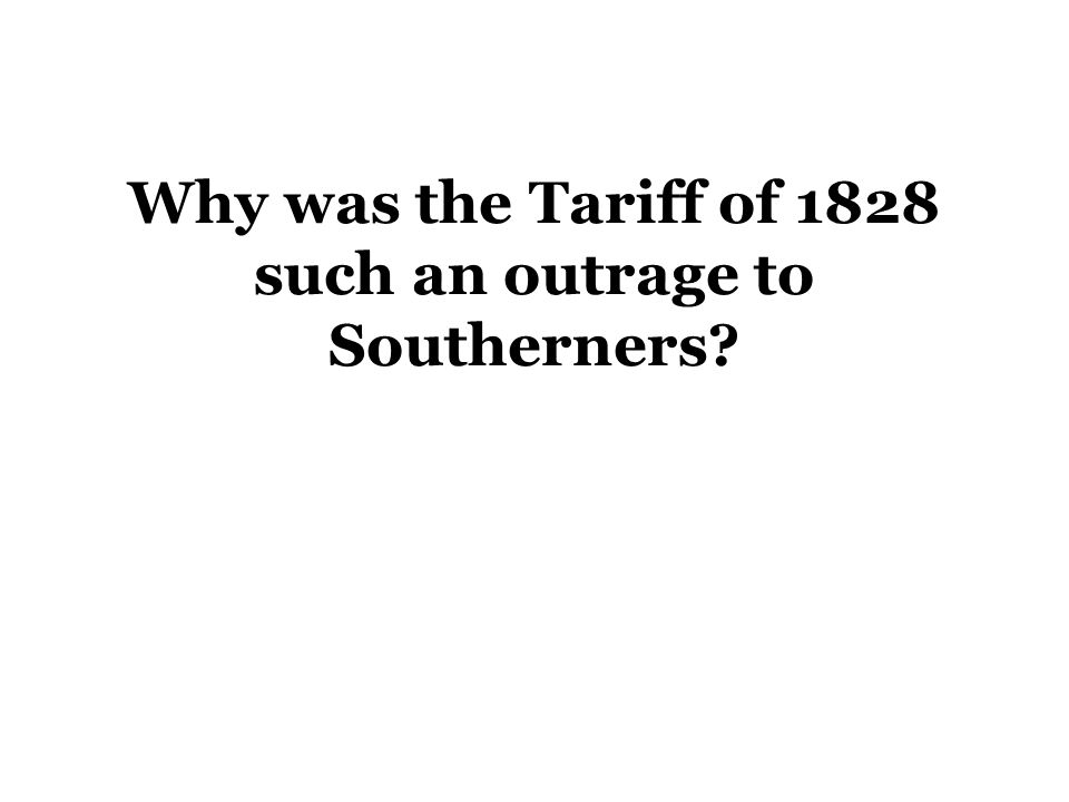 Why was the Tariff of 1828 such an outrage to Southerners?