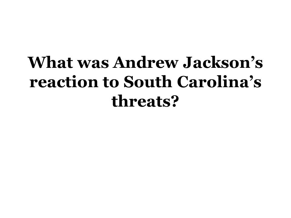 What was Andrew Jackson's reaction to South Carolina's threats?