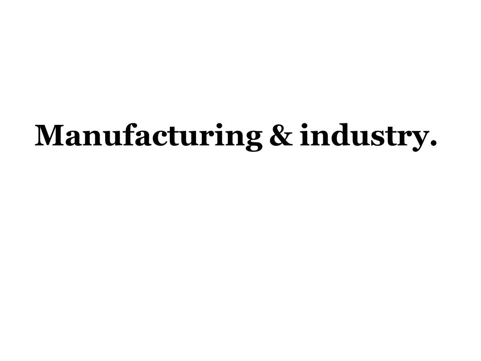 Manufacturing & industry.