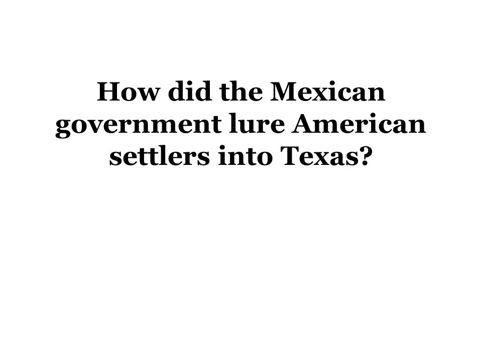 How did the Mexican government lure American settlers into Texas?