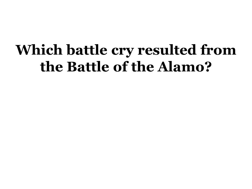 Which battle cry resulted from the Battle of the Alamo?