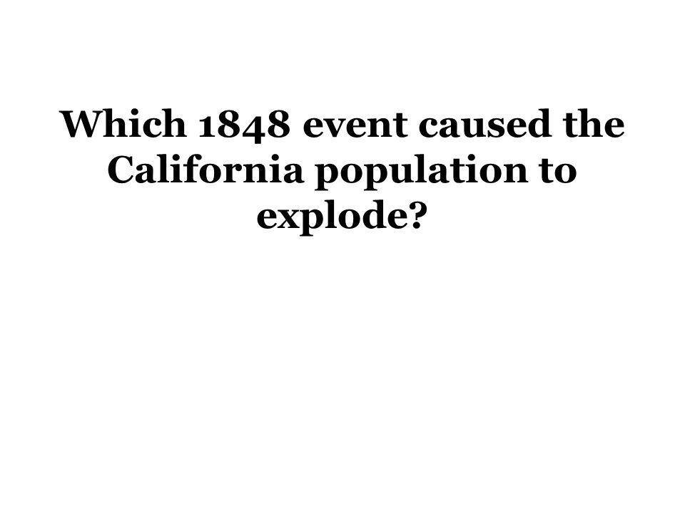 Which 1848 event caused the California population to explode?
