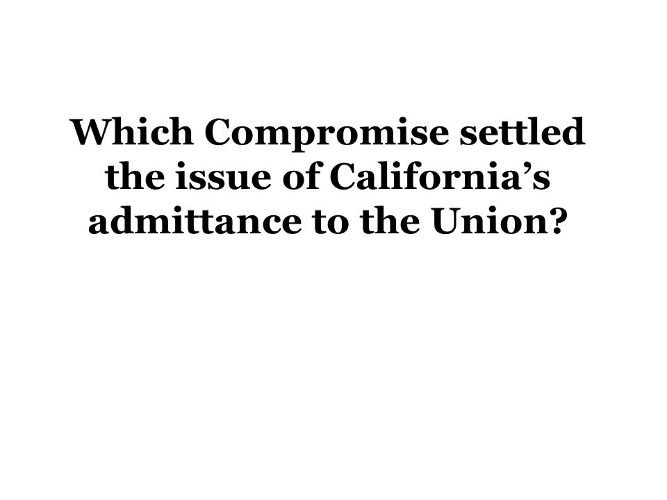 Which Compromise settled the issue of California's admittance to the Union?
