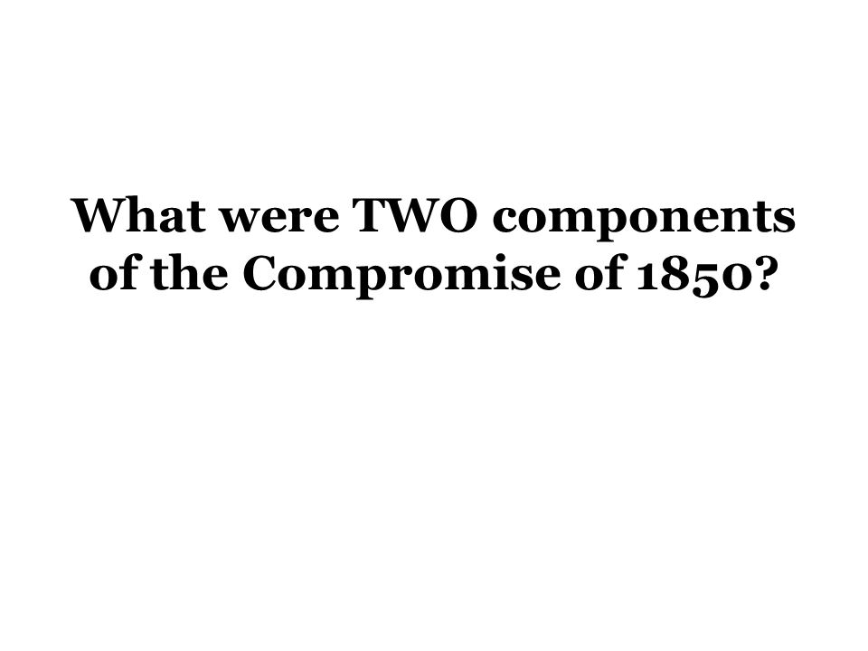 What were TWO components of the Compromise of 1850?