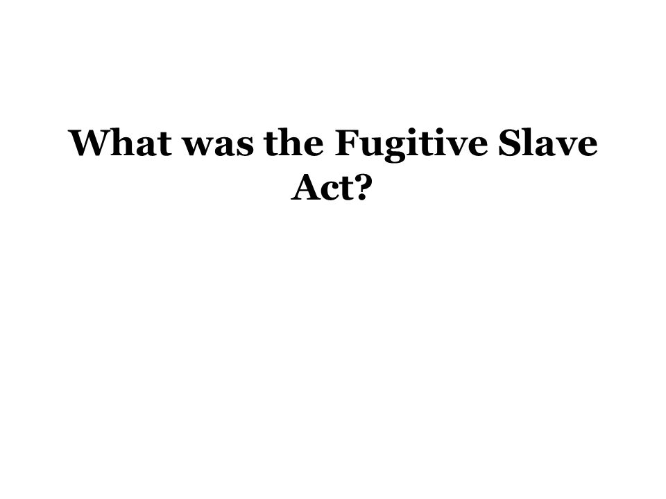 What was the Fugitive Slave Act?