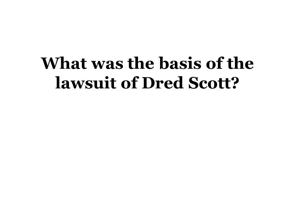 What was the basis of the lawsuit of Dred Scott?