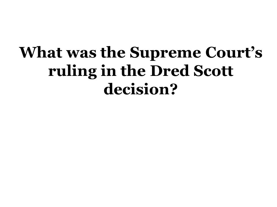 What was the Supreme Court's ruling in the Dred Scott decision?
