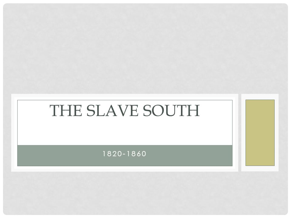 1820-1860 THE SLAVE SOUTH