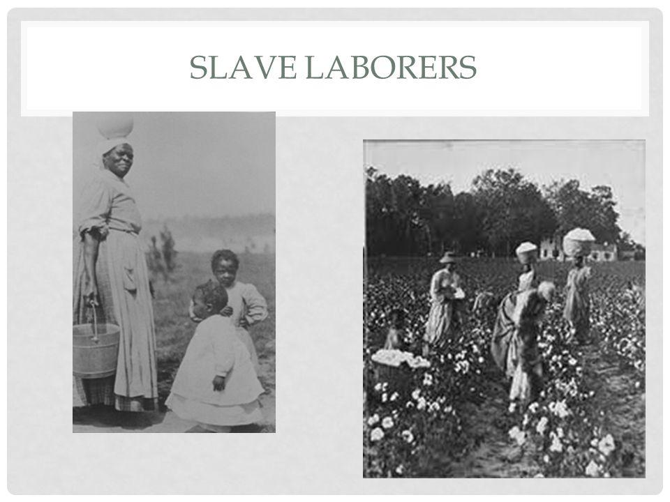 SLAVE LABORERS