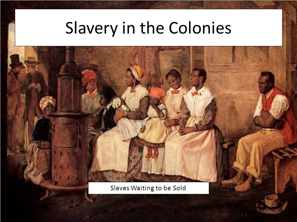 Slavery in the Colonies Slaves Waiting to be Sold