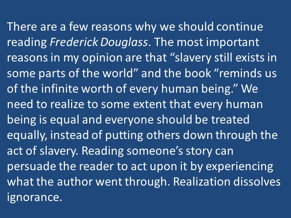 "There are a few reasons why we should continue reading Frederick Douglass. The most important reasons in my opinion are that ""slavery still exists in"