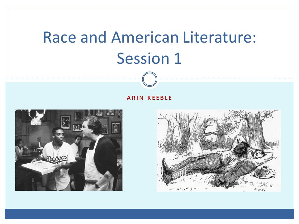 ARIN KEEBLE Race and American Literature: Session 1