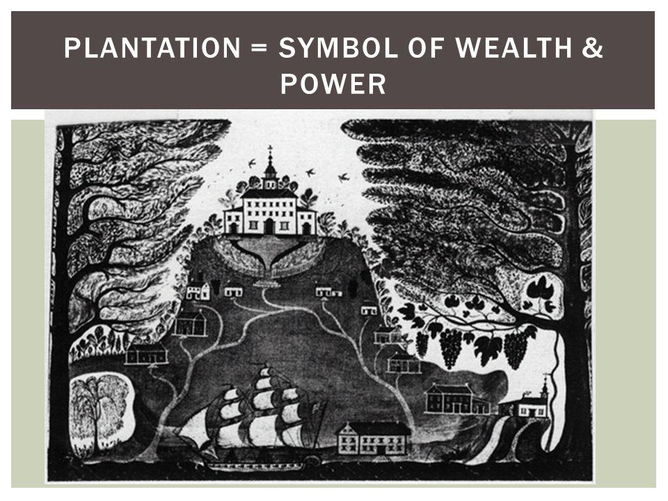 PLANTATION = SYMBOL OF WEALTH & POWER