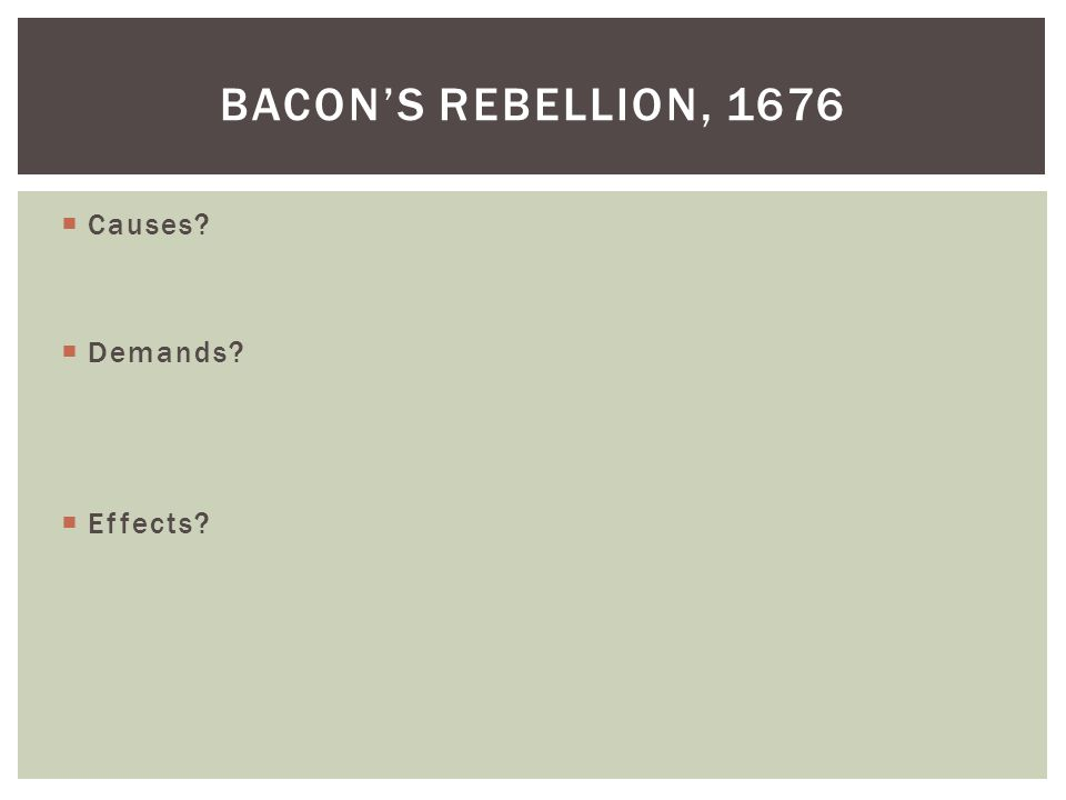  Causes  Demands  Effects BACON'S REBELLION, 1676