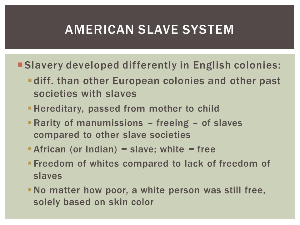  Slavery developed differently in English colonies:  diff.