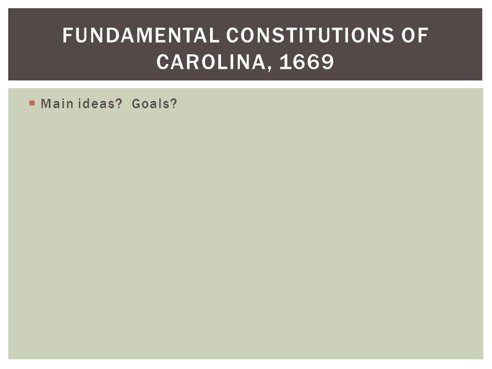  Main ideas Goals FUNDAMENTAL CONSTITUTIONS OF CAROLINA, 1669