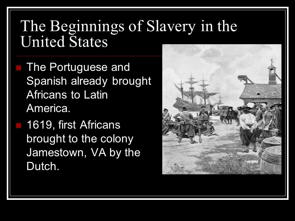 The Beginnings of Slavery in the United States The Portuguese and Spanish already brought Africans to Latin America.