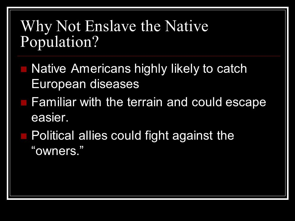 Why Not Enslave the Native Population.