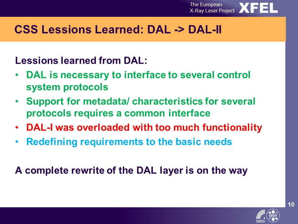 XFEL The European X-Ray Laser Project 10 Lessions learned from DAL: DAL is necessary to interface to several control system protocols Support for meta
