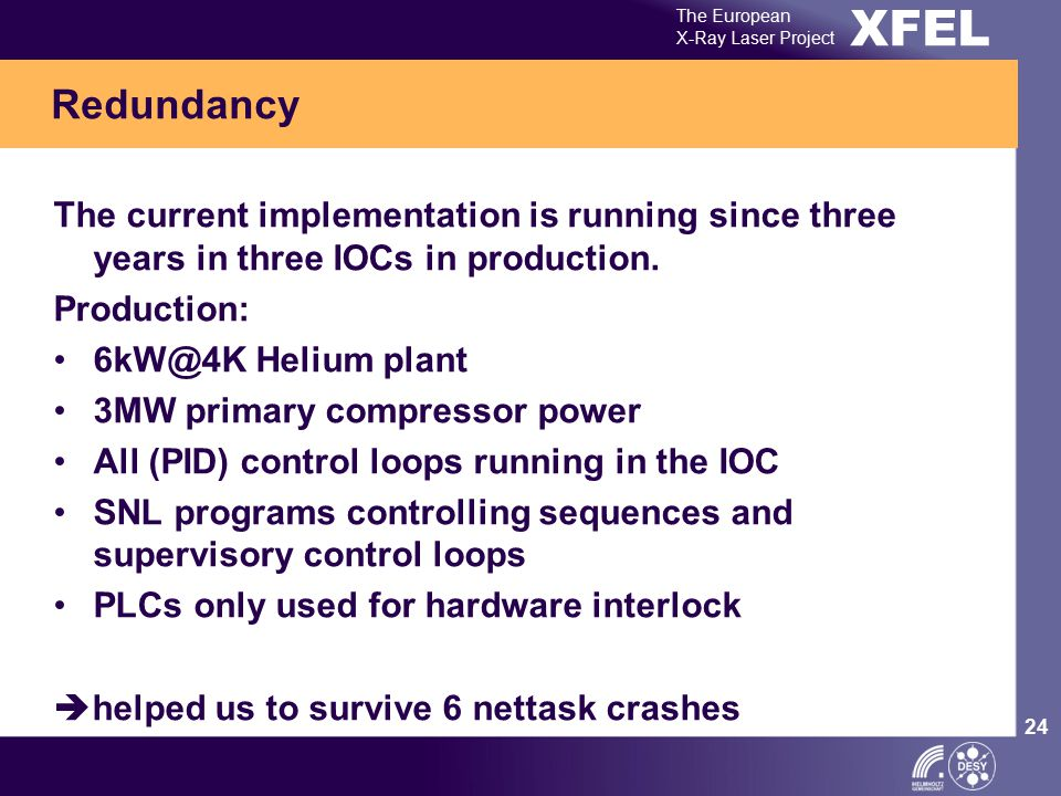 XFEL The European X-Ray Laser Project 24 The current implementation is running since three years in three IOCs in production. Production: 6kW@4K Heliu