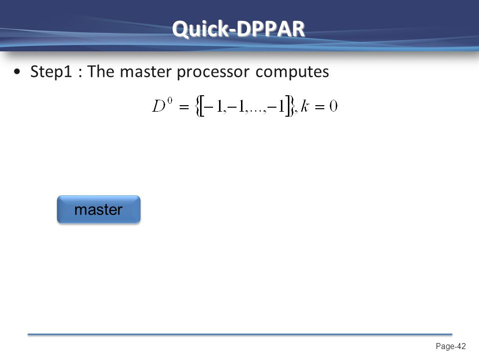 Page-43 Quick-DPPAR Step2 : Every time the master processor computes a new set of k-dominants (k = 1, 2, 3,...