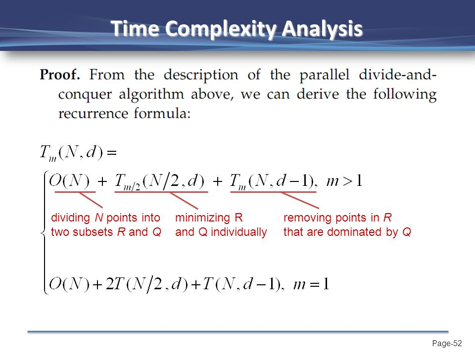 Page-52 Time Complexity Analysis dividing N points into two subsets R and Q minimizing R and Q individually removing points in R that are dominated by