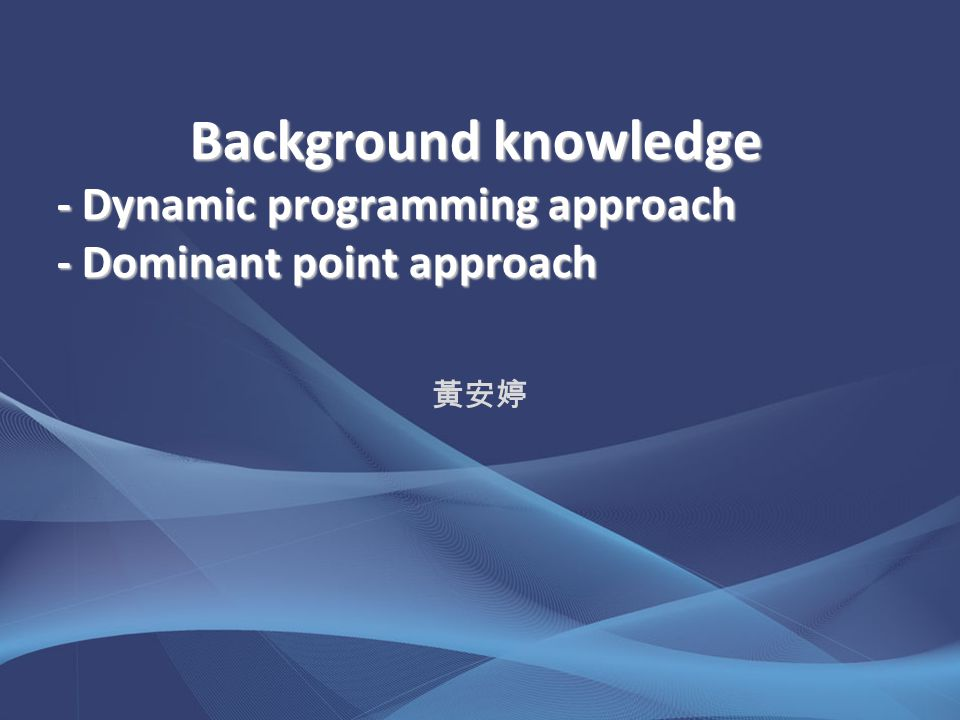 Background knowledge - Dynamic programming approach - Dominant point approach Background knowledge - Dynamic programming approach - Dominant point app