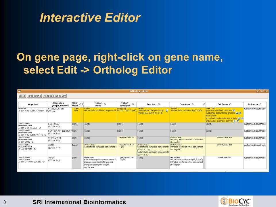 SRI International Bioinformatics 8 Interactive Editor On gene page, right-click on gene name, select Edit -> Ortholog Editor