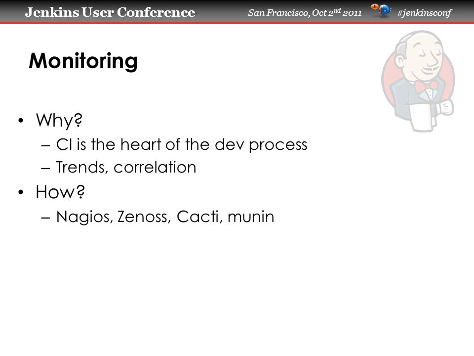 Jenkins User Conference Jenkins User Conference San Francisco, Oct 2 nd 2011 #jenkinsconf Monitoring Why.