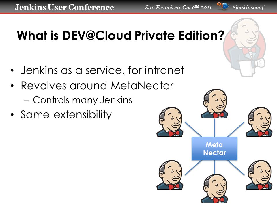 Jenkins User Conference Jenkins User Conference San Francisco, Oct 2 nd 2011 #jenkinsconf What is DEV@Cloud Private Edition.