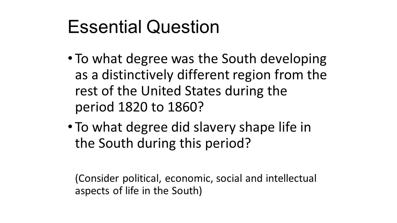 Essential Question To what degree was the South developing as a distinctively different region from the rest of the United States during the period 18