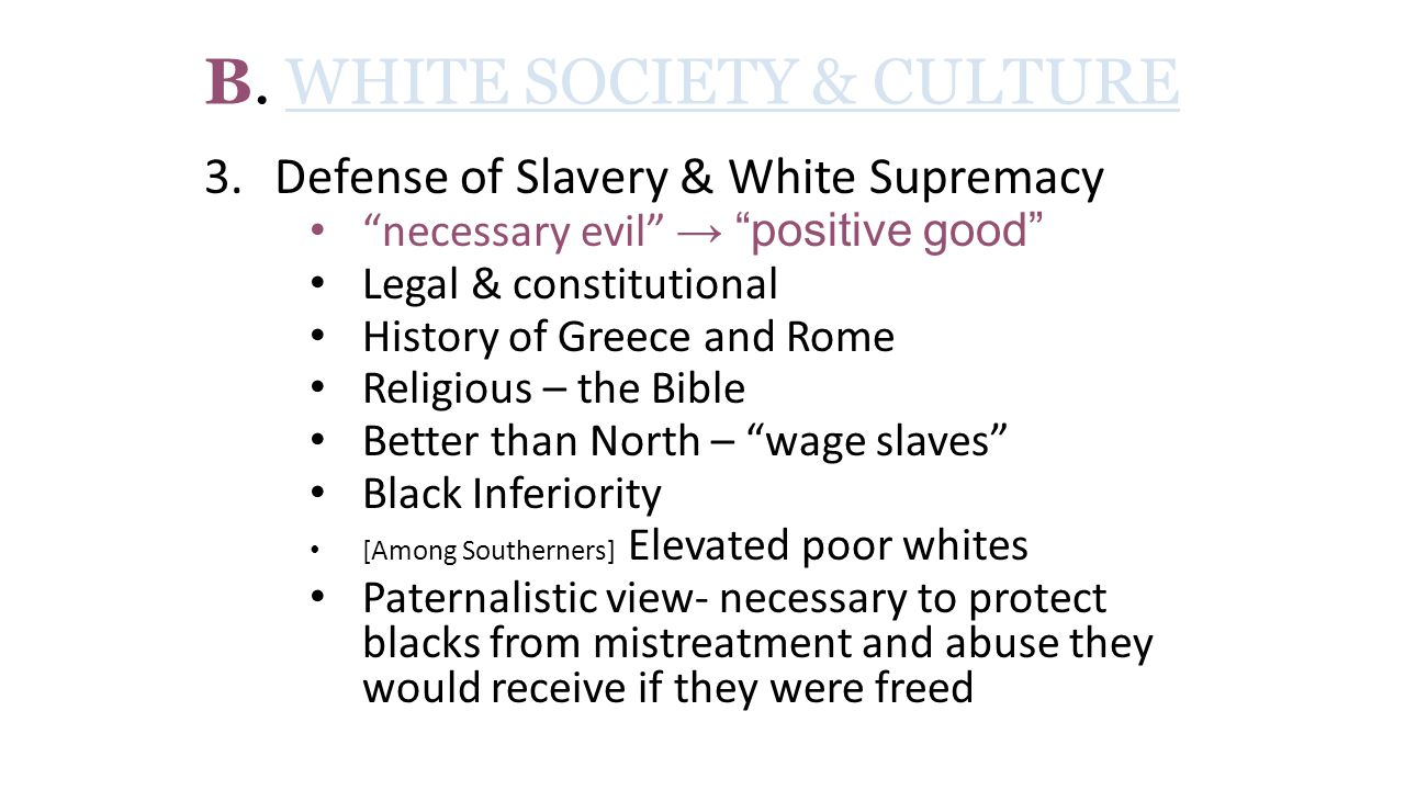"B. WHITE SOCIETY & CULTURE 3.Defense of Slavery & White Supremacy ""necessary evil"" → ""positive good"" Legal & constitutional History of Greece and Rome"