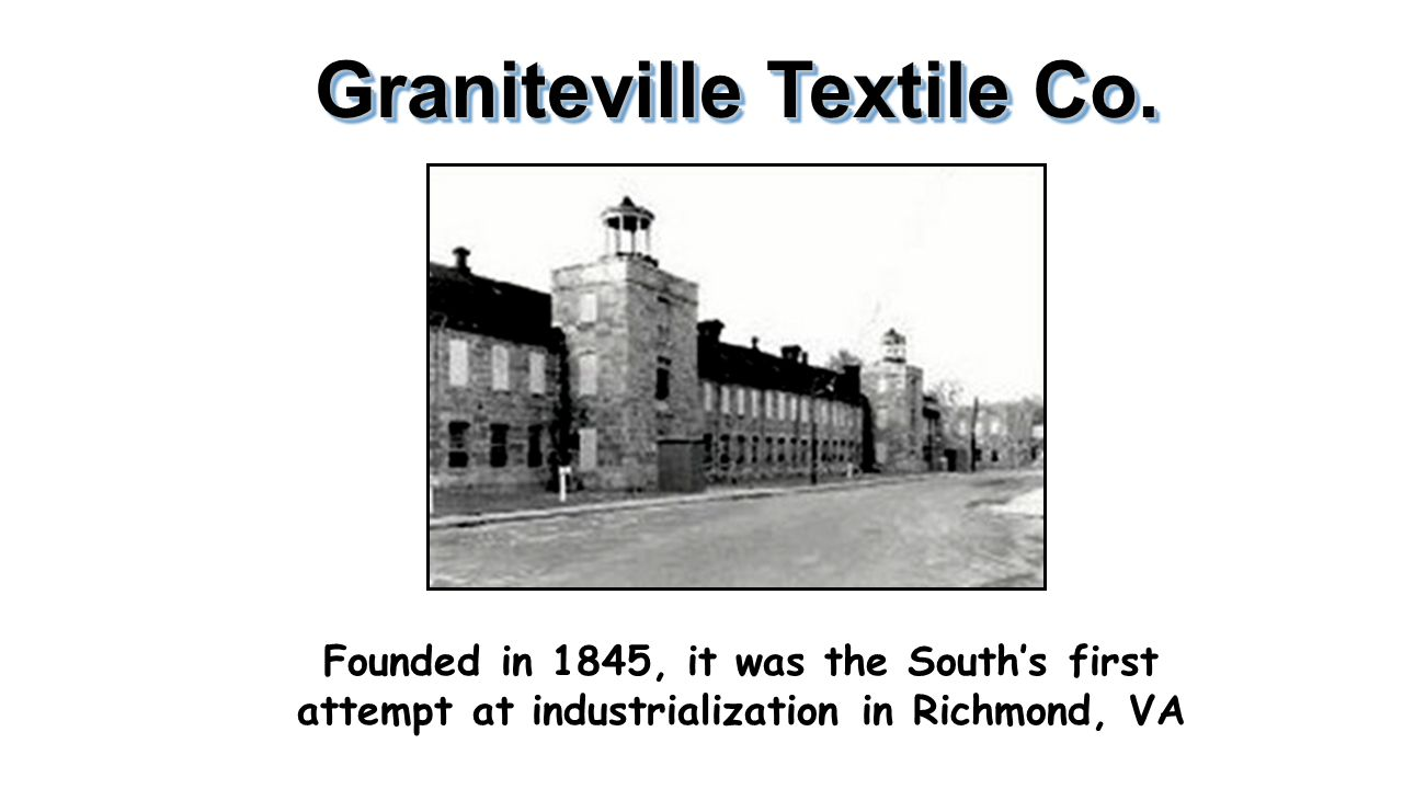 Graniteville Textile Co. Founded in 1845, it was the South's first attempt at industrialization in Richmond, VA